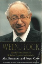 Weinstock: The Life and Times of Britain's Premier Industrialist