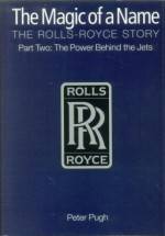 The Magic of a Name. The Rolls Royce Story. Part 2: The Power Behind the Jets