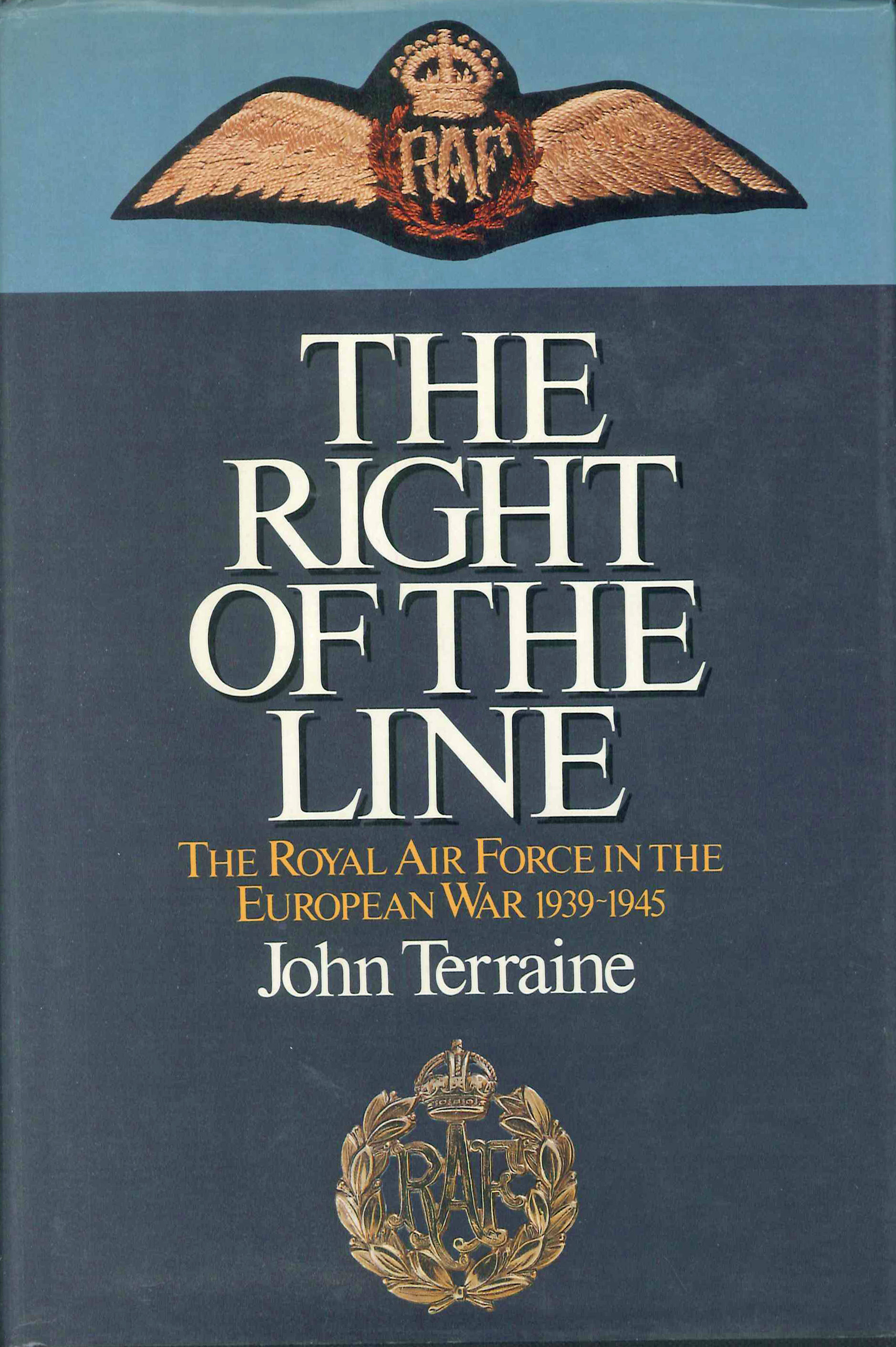 The Right of the Line: The Royal Air Force in the European War 1939-1945